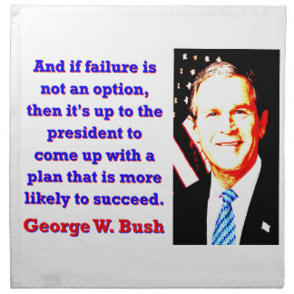 And If Failure Is Not An Option - G W Bush Napkin