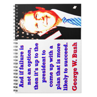 And If Failure Is Not An Option - G W Bush Notebooks