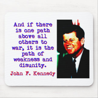 And If There Is One Path - John Kennedy Mouse Pad