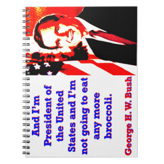 And I'm President - George H W Bush Notebook