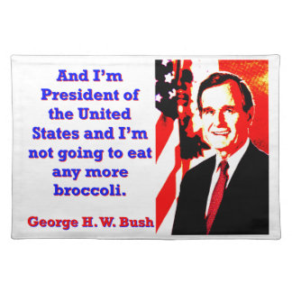 And I'm President - George H W Bush Placemat