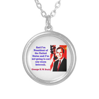 And I'm President - George H W Bush Silver Plated Necklace