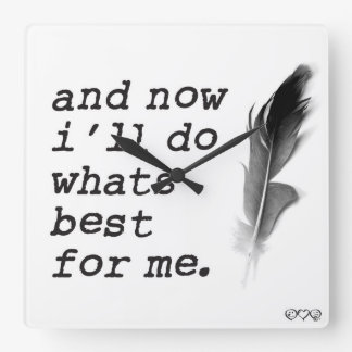 and now I'll do what's best for me - motivational Square Wall Clock