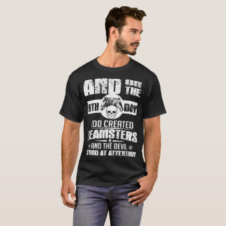 And On The 8th Day God Created Teamsters And The D T-Shirt