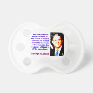 And Our Country Must Abandon - G W Bush Baby Pacifiers