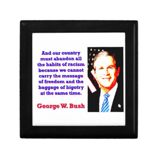 And Our Country Must Abandon - G W Bush Gift Box