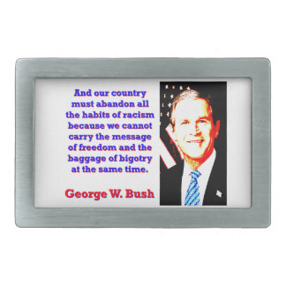 And Our Country Must Abandon - G W Bush Rectangular Belt Buckles