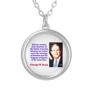 And Our Country Must Abandon - G W Bush Silver Plated Necklace