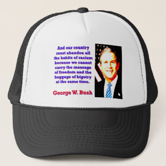 And Our Country Must Abandon - G W Bush Trucker Hat