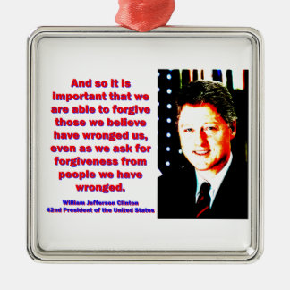 And So It Is Important - Bill Clinton Metal Ornament