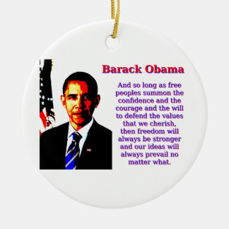 And So Long As Free Peoples - Barack Obama Ceramic Ornament