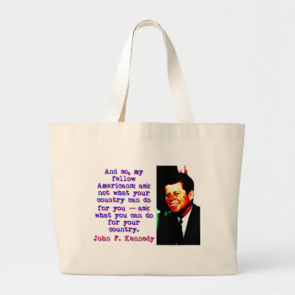 And So My Fellow Americans - John Kennedy Large Tote Bag