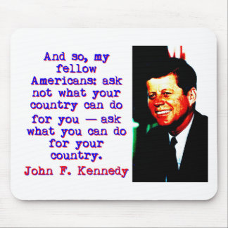 And So My Fellow Americans - John Kennedy Mouse Pad