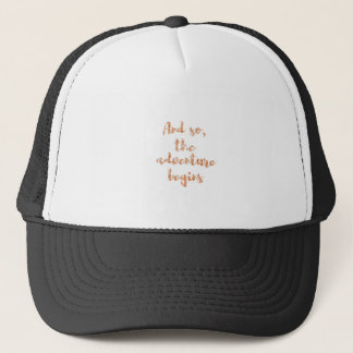And so, the adventure begins - Travel inspiration Trucker Hat