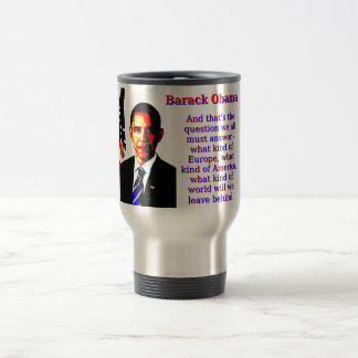 And That's The Question - Barack Obama Travel Mug