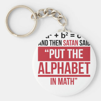 "And Then Satan Said ""Put The Alphabet In Math"" Key Ring"