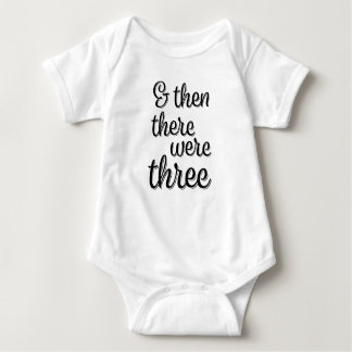 And Then there were three funny baby shirt