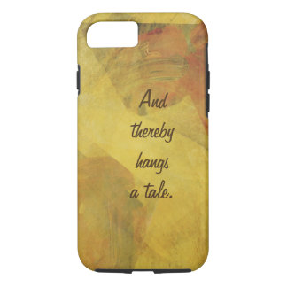 """""""And thereby hangs a tale"""" Writers Phone iPhone 7 Case"""