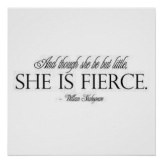 """And though she be but little, she be fierce."" Poster"