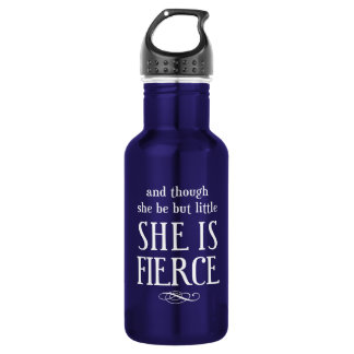 And though she be but little, she is fierce 532 ml water bottle