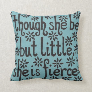 """""""And though she be but little, she is fierce."""" Throw Pillow"""