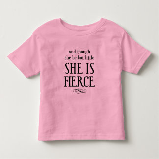 And though she be but little, she is fierce! toddler T-Shirt
