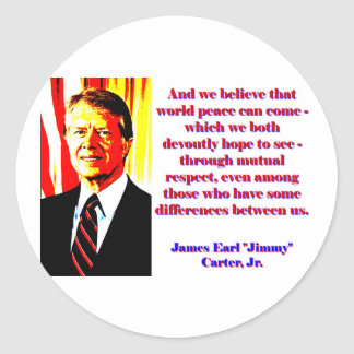 And We Believe That World Peace - Jimmy Carter Classic Round Sticker