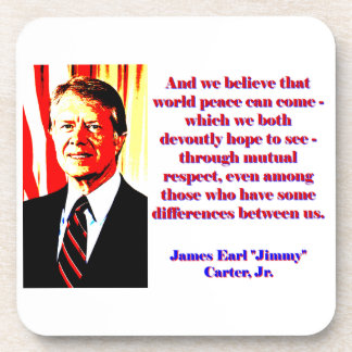 And We Believe That World Peace - Jimmy Carter Coaster