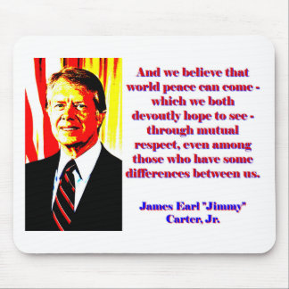And We Believe That World Peace - Jimmy Carter Mouse Pad