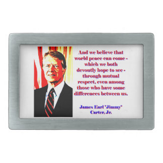 And We Believe That World Peace - Jimmy Carter Rectangular Belt Buckle
