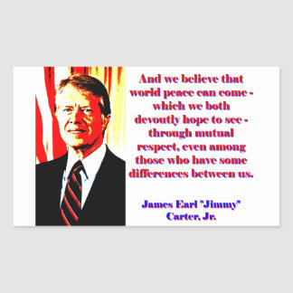 And We Believe That World Peace - Jimmy Carter Rectangular Sticker