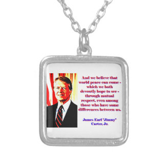 And We Believe That World Peace - Jimmy Carter Silver Plated Necklace
