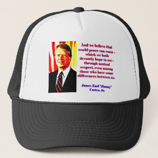 And We Believe That World Peace - Jimmy Carter Trucker Hat