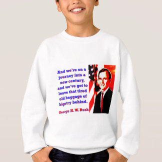 And We're On A Journey - George H W Bush Sweatshirt