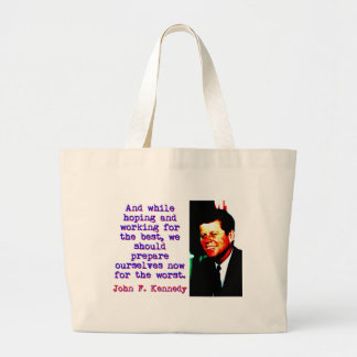 And While Hoping And Working - John Kennedy Large Tote Bag