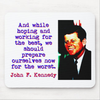 And While Hoping And Working - John Kennedy Mouse Pad