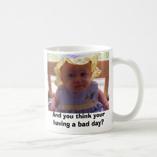 And you think your having a bad day? coffee mug