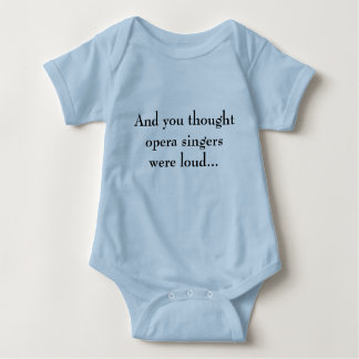 And you thought opera singers were loud! baby bodysuit