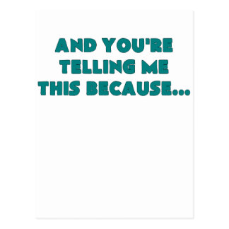 and youre telling me this because teal.png postcard