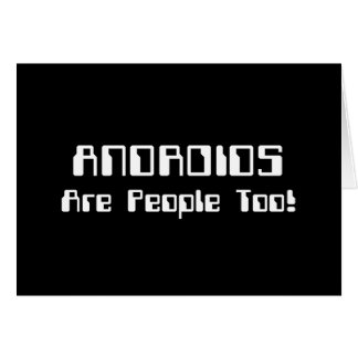 ANDROIDS Are People Too! Card