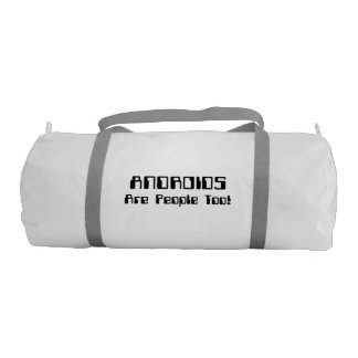 ANDROIDS Are People Too! Gym Duffel Bag