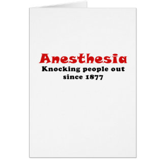 Anesthesia Knocking People Out Since 1877 Card