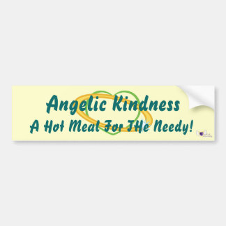 Angelic Kindness, A Hot Meal For THe Needy-Cust.. Bumper Sticker