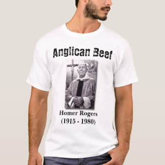 Anglican Beef, Homer Rogers T-Shirt