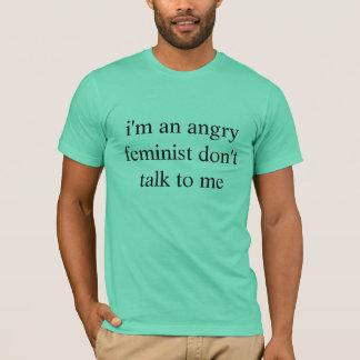 angry feminist T-Shirt