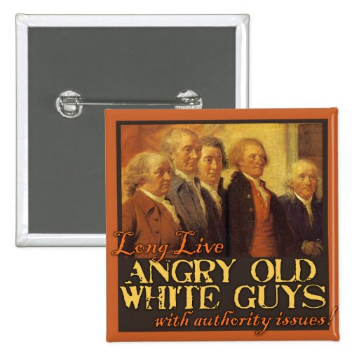 Angry Old White Guys...Like the Founding Fathers Buttons