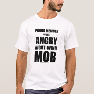 Angry Right-Wing Mob t-shirt