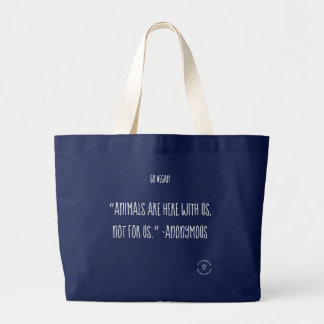"""""""Animals are here with us, not for us."""" -Anonymous Large Tote Bag"""
