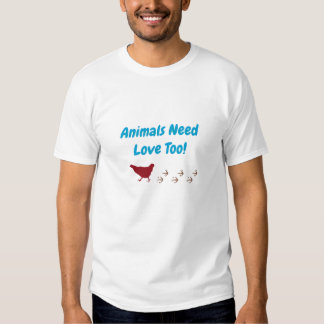 Animals Need Love Too T Shirts
