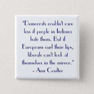"""Ann Coulter Quote """"Democrats couldn't care..."""" 15 Cm Square Badge"""